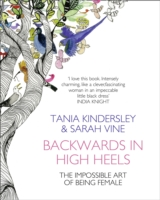 Backwards in High Heels The Impossible Art of Being Female