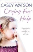 Crying for Help The Shocking True Story of a Damaged Girl with a Dark Past
