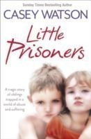 Little Prisoners A Tragic Story of Siblings Trapped in a World of Abuse and Suffering