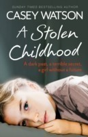 A Stolen Childhood A Dark Past, a Terrible Secret, a Girl without a Future