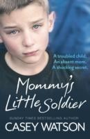 Mommy's Little Soldier A troubled child. An absent mom. A shocking secret.