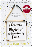 Eleanor Oliphant is Completely Fine : The Hottest Sunday Times Bestseller of 2017 Debut Sunday Times Bestseller and Costa First Novel Book Award Winner 2017