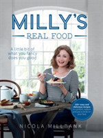 Milly's Real Food 100+ Easy and Delicious Recipes to Comfort, Restore and Put a Smile on Your Face