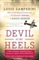 Devil at My Heels A Heroic Olympian's Astonishing Story of Survival as a Japanese POW in World War II