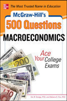 McGraw-Hill's 500 Macroeconomics Questions: Ace Your College Exams: 3 Reading Tests + 3 Writing Tests + 3 Mathematics Tests