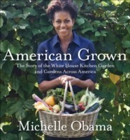 American Grown The story of the White House Kitchen Garden and Gardens Across America The story of the White House Kitchen Garden and Gardens Across America