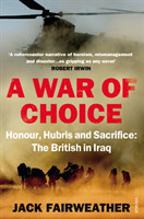 War of Choice: Honour, Hubris and Sacrifice