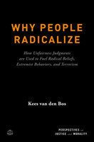 Why People Radicalize How Unfairness Judgments are Used to Fuel Radical Beliefs, Extremist Behaviors, and Terrorism
