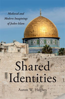 Shared Identities Medieval and Modern Imaginings of Judeo-Islam