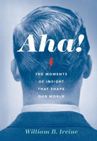 Aha! The Moments of Insight that Shape Our World The Moments of Insight that Shape Our World