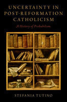 Uncertainty in Post-Reformation Catholicism A History of Probabilism