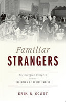 Familiar Strangers The Georgian Diaspora and the Evolution of Soviet Empire