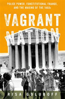 Vagrant Nation Police Power, Constitutional Change, and the Making of the 1960s