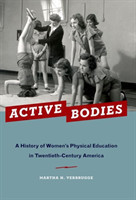 Active Bodies A History of Women's Physical Education in Twentieth-Century America