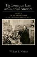 The Common Law in Colonial America Volume IV: Law and the Constitution on the Eve of Independence, 1735-1776