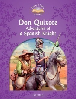 Classic Tales Second Edition Level 4 Don Quixote Adventures of a Spanish Knight