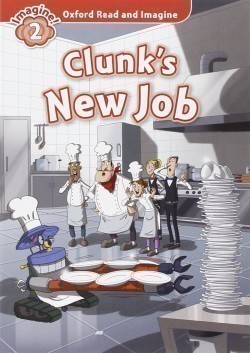 Oxford Read and Imagine Level 2: Clunk's New Job