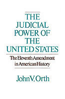 The Judicial Powers of the United States The Eleventh Amendment in American History