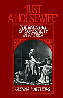 'Just a Housewife' The Rise and Fall of Domesticity in America