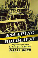 Escape from the Holocaust Illegal Immigration to the Land of Israel, 1939-1944 Illegal Immigration to the Land of Israel, 1939-1944
