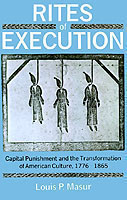 Rites of Execution Capital Punishment and the Transformation of American Culture, 1776-1865