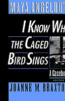 Maya Angelou's I Know Why the Caged Bird Sings A Casebook