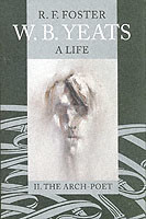 W. B. Yeats: A Life Vol.2 II: The Arch-Poet 1915-1939