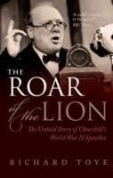 The Roar of the Lion The Untold Story of Churchill's World War II Speeches