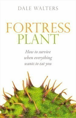Fortress Plant How to survive when everything wants to eat you