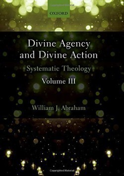 Divine Agency and Divine Action, Volume III Systematic Theology