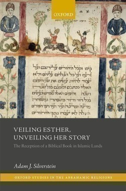 Veiling Esther, Unveiling Her Story The Reception of a Biblical Book in Islamic Lands