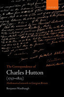 The Correspondence of Charles Hutton Mathematical Networks in Georgian Britain