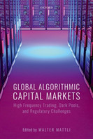 Global Algorithmic Capital Markets High Frequency Trading, Dark Pools, and Regulatory Challenges