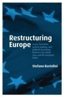 Restructuring Europe Centre Formation, System Building, and Political Structuring between the Nation State and the European Union