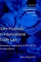 'Like Products' in International Trade Law Towards a Consistent GATT/WTO  Jurisprudence