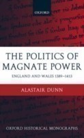 The Politics of Magnate Power England and Wales 1389-1413
