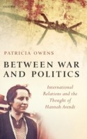 Between War and Politics International Relations and the Thought of Hannah Arendt