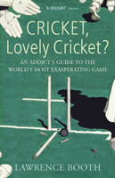 Cricket, Lovely Cricket? An Addict's Guide to the World's Most Exasperating Game