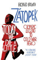 Today We Die a Little Emil Zatopek, Olympic Legend to Cold War Hero