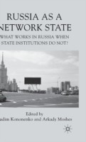 Russia as a Network State What Works in Russia When State Institutions Do Not?