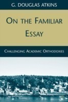 On the Familiar Essay Challenging Academic Orthodoxies
