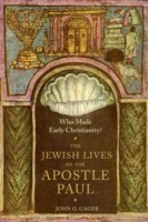 Who Made Early Christianity? The Jewish Lives of the Apostle Paul