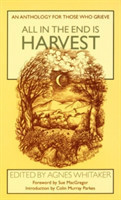 All in the End is Harvest An Anthology for Those Who Grieve
