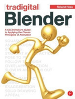 Tradigital Blender A CG Animator's Guide to Applying the Classic Principles of Animation