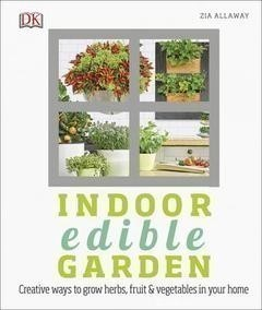 Indoor Edible Garden How to Grow Herbs, Vegetables & Fruit in Your Home