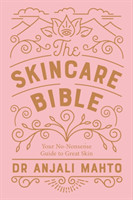 The The Skincare Bible Your No-Nonsense Guide to Great Skin Your No-Nonsense Guide to Great Skin