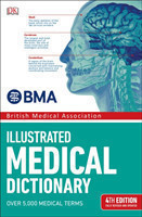 BMA Illustrated Medical Dictionary, 4th ed. 4th Edition Fully Revised and Updated