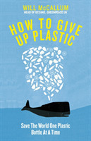 How to Give Up Plastic A Guide to Changing the World, One Plastic Bottle at a Time. From the Head of A Guide to Changing the World, One Plastic Bottle at a Time. From the Head of Oceans at Greenpeace and spokesperson for their anti-plastic campaign