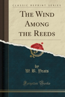 The Wind Among the Reeds (Classic Reprint)