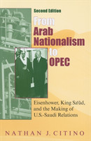 From Arab Nationalism to OPEC, second edition Eisenhower, King Sa'ud, and the Making of U.S.-Saudi Relations